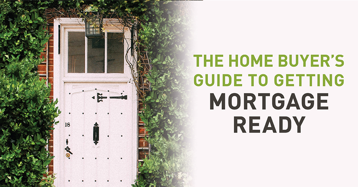 The Home Buyers Guide To Getting Mortgage Ready