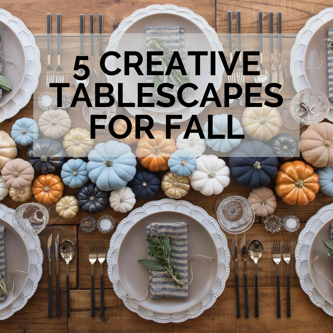 5 Creative Tablescapes For Fall