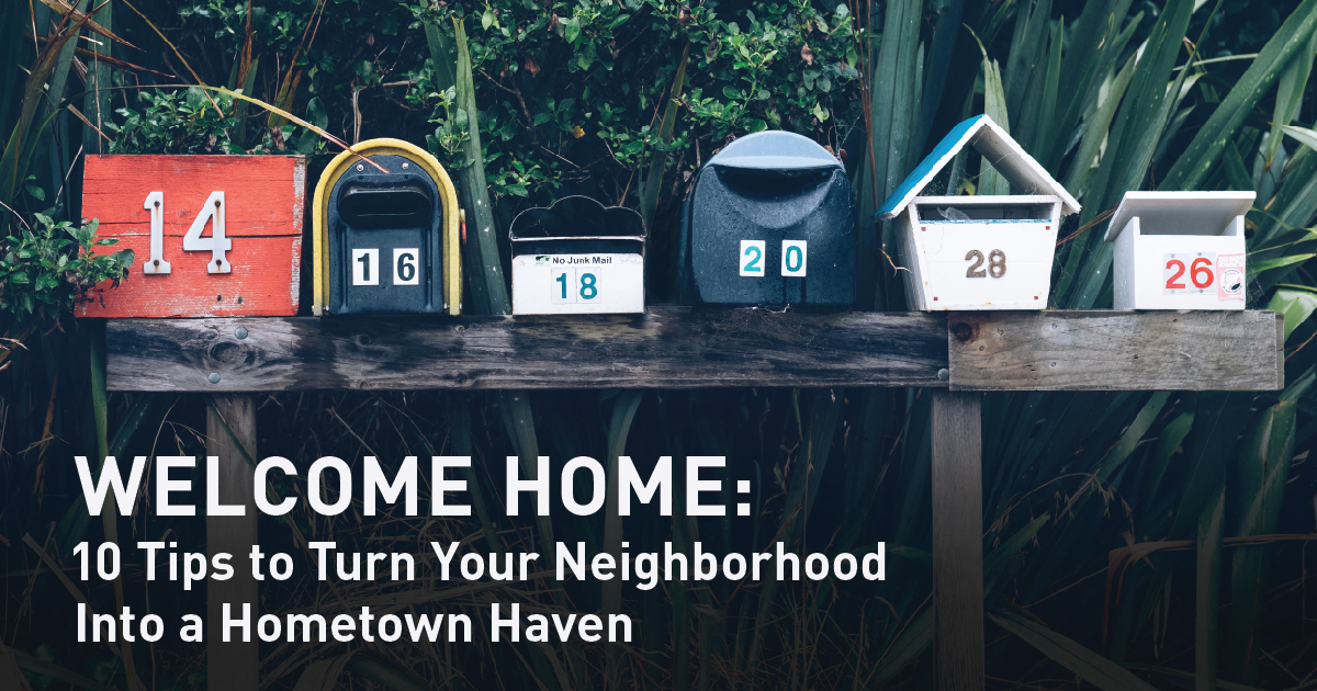 10 Tips to Turn Your Neighborhood Into a Hometown Haven