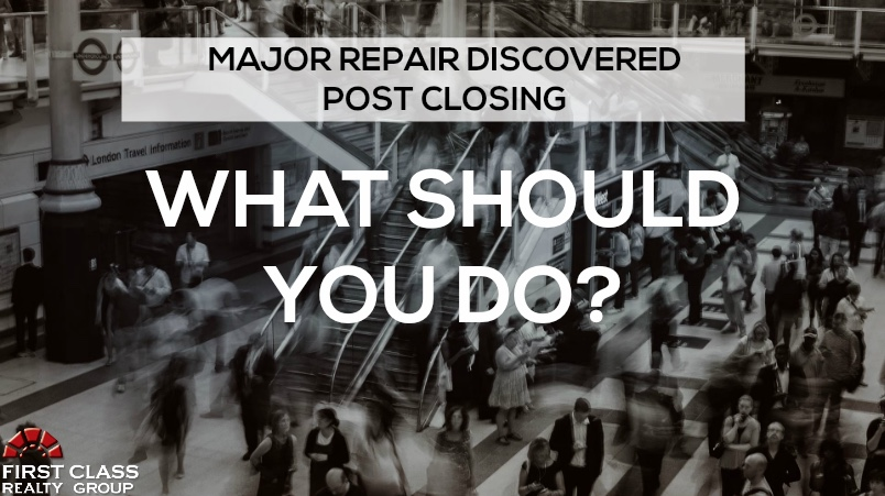 Major Repair Discovered Post Closing - What Should You Do?