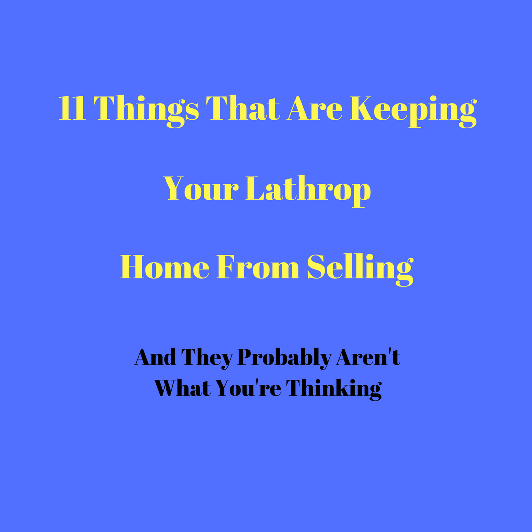 The 11 Things That Are Keeping Your Lathrop Home From Selling